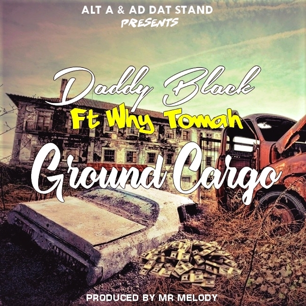 Daddy Black Feat. Why Tomah Ground Cargo