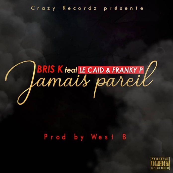 Bris K - Jamais Pareil feat Le Caid et Franky P