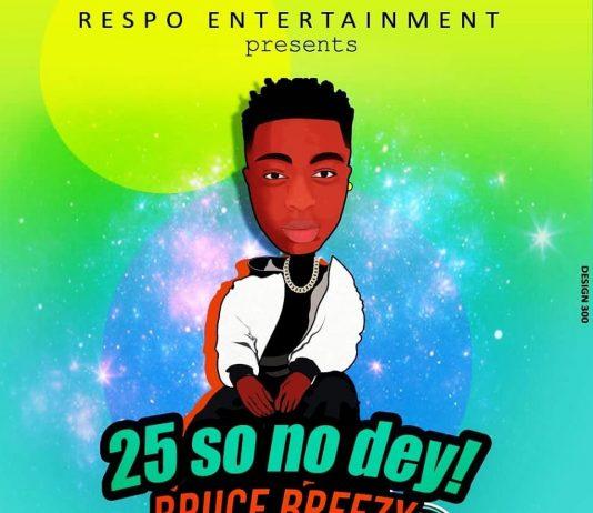 """25 so no dey!"" by Bruce Breezy"