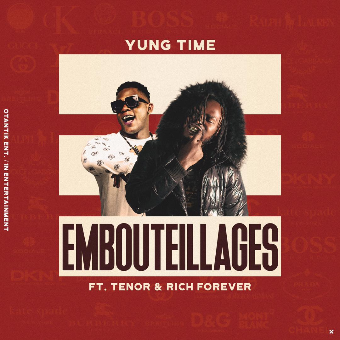 YUNG TIME FT TENOR & RICH FOREVER _ EMBOUTEILLAGES